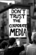 Don't trust the corporate media!