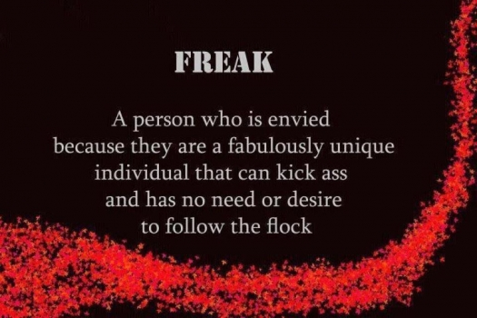Be freak. Don't follow the crowd