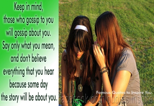 Gossip--what people do to others, they'll do to you