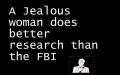 A jealous woman does better research than the FBI