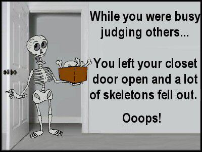 Don 39 t judge because we all have skeletons in the closet for I don t have a closet