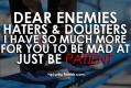 Dear haters, enemies and doubters