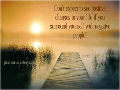 Be around positive people to see positive changes